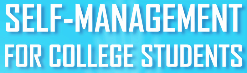 SELF MANAGEMENT FOR COLLEGE STUDENTS THE ABC APPROACH